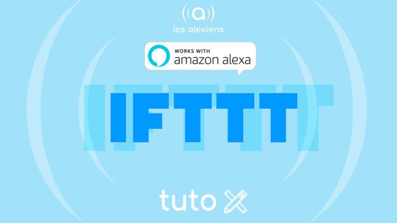 Tutoriel pour faire des routines IFTTT avec Alexa Echo d'Amazon