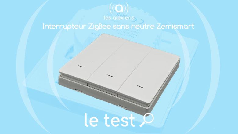 Avis sur les interrupteur ZigBee sans neutre Zemismart pour Tuya / Smart Life