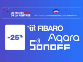 Aqara, Sonoff ou encore Fibaro à l'honneur pour les French Days